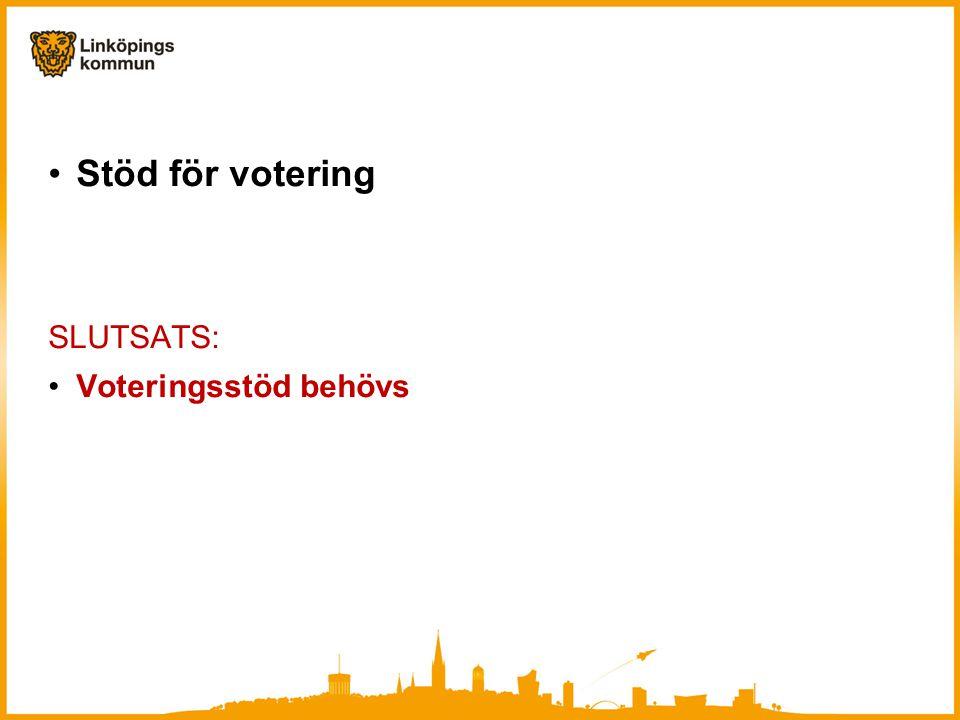 •Stöd för votering SLUTSATS: •Voteringsstöd behövs