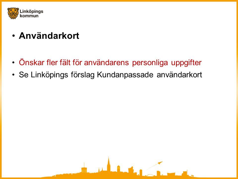 •Användarkort •Önskar fler fält för användarens personliga uppgifter •Se Linköpings förslag Kundanpassade användarkort