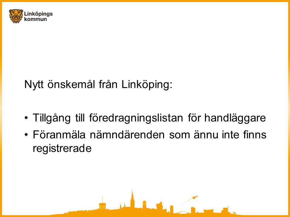 Nytt önskemål från Linköping: •Tillgång till föredragningslistan för handläggare •Föranmäla nämndärenden som ännu inte finns registrerade