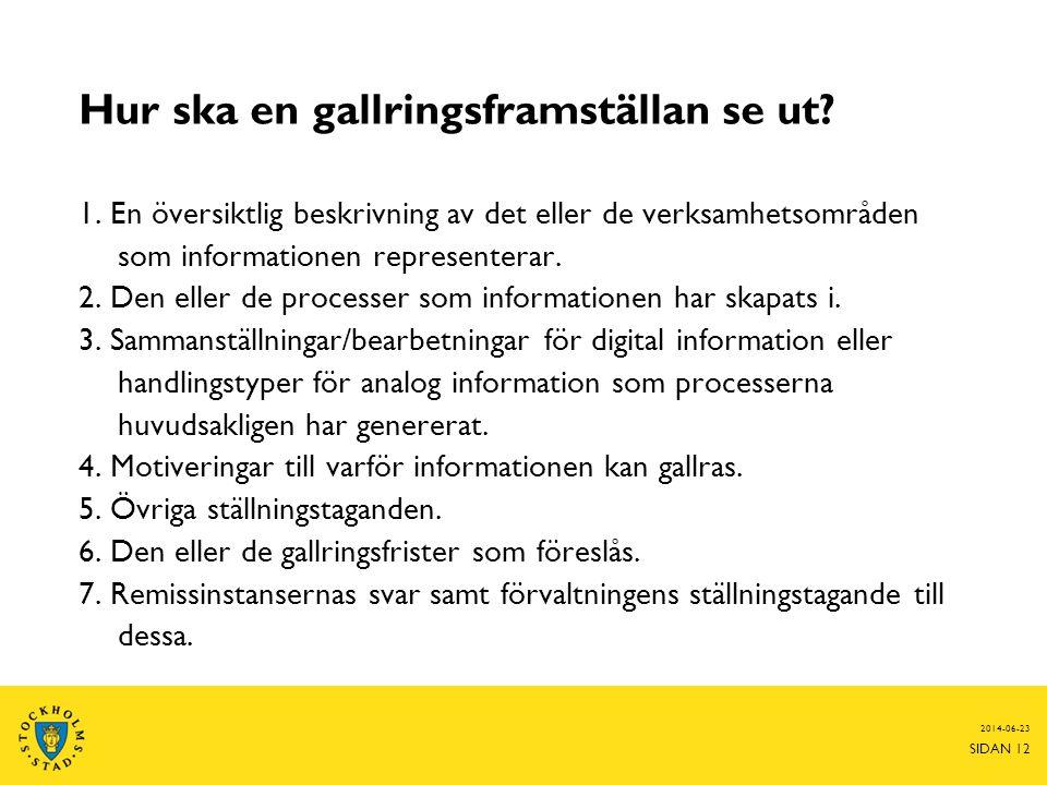 2014-06-23 SIDAN 12 Hur ska en gallringsframställan se ut? 1. En översiktlig beskrivning av det eller de verksamhetsområden som informationen represen
