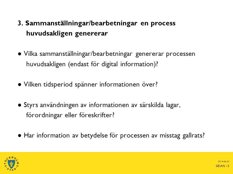 2014-06-23 SIDAN 15 3. Sammanställningar/bearbetningar en process huvudsakligen genererar ● Vilka sammanställningar/bearbetningar genererar processen