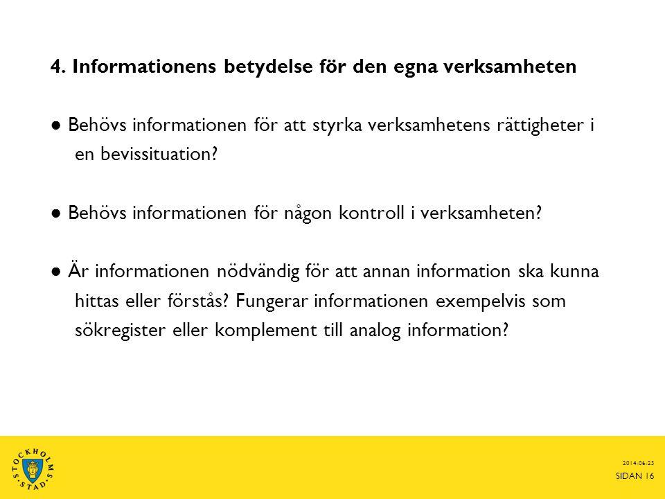 2014-06-23 SIDAN 16 4. Informationens betydelse för den egna verksamheten ● Behövs informationen för att styrka verksamhetens rättigheter i en bevissi