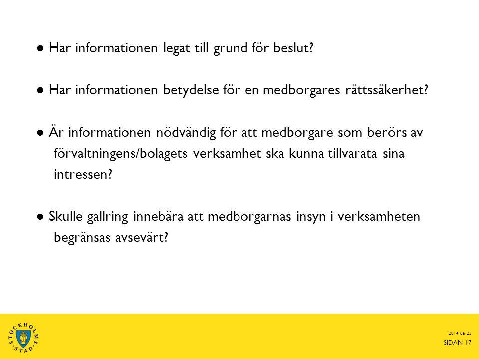 2014-06-23 SIDAN 17 ● Har informationen legat till grund för beslut? ● Har informationen betydelse för en medborgares rättssäkerhet? ● Är informatione
