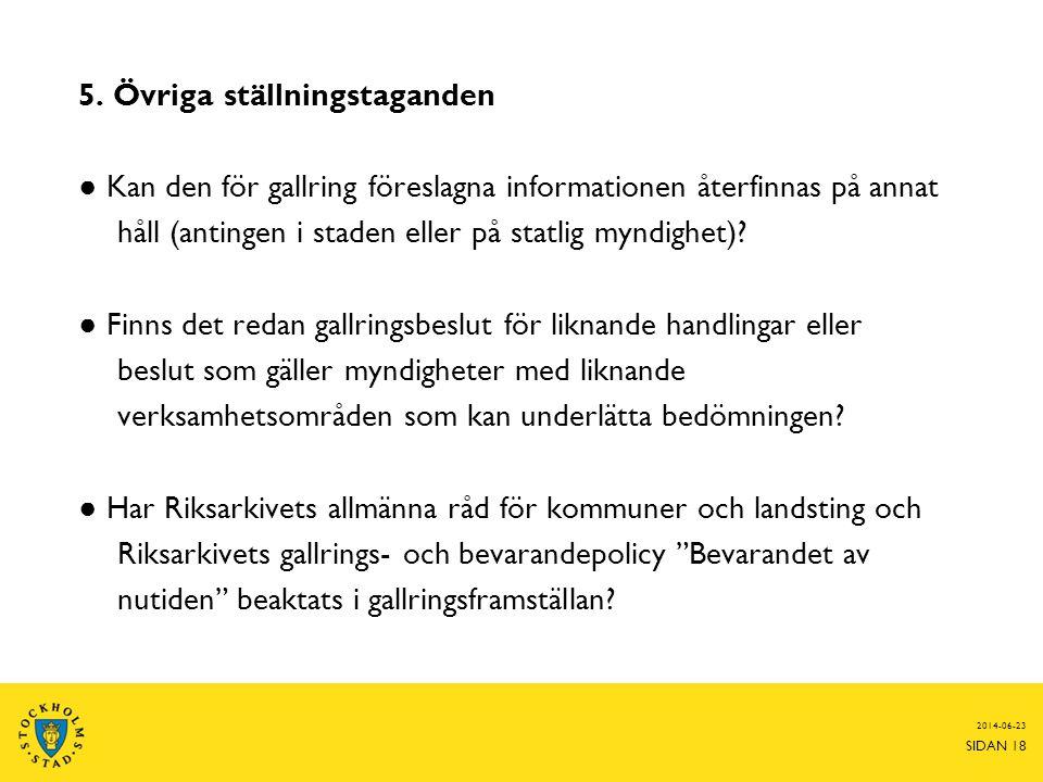 2014-06-23 SIDAN 18 5. Övriga ställningstaganden ● Kan den för gallring föreslagna informationen återfinnas på annat håll (antingen i staden eller på