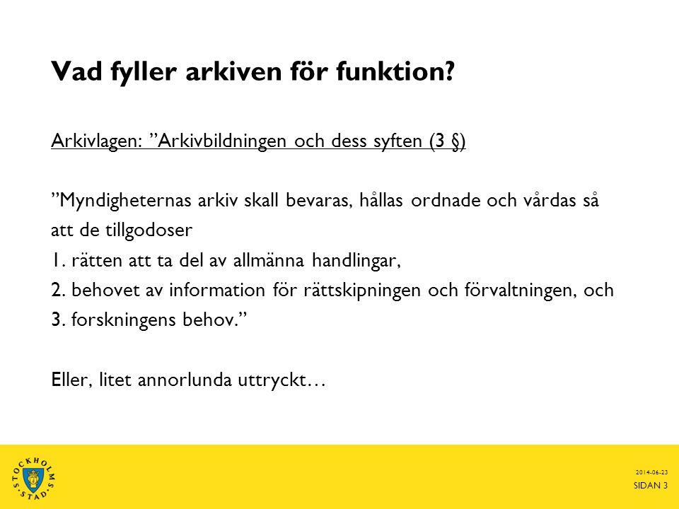 """2014-06-23 SIDAN 3 Vad fyller arkiven för funktion? Arkivlagen: """"Arkivbildningen och dess syften (3 §) """"Myndigheternas arkiv skall bevaras, hållas ord"""
