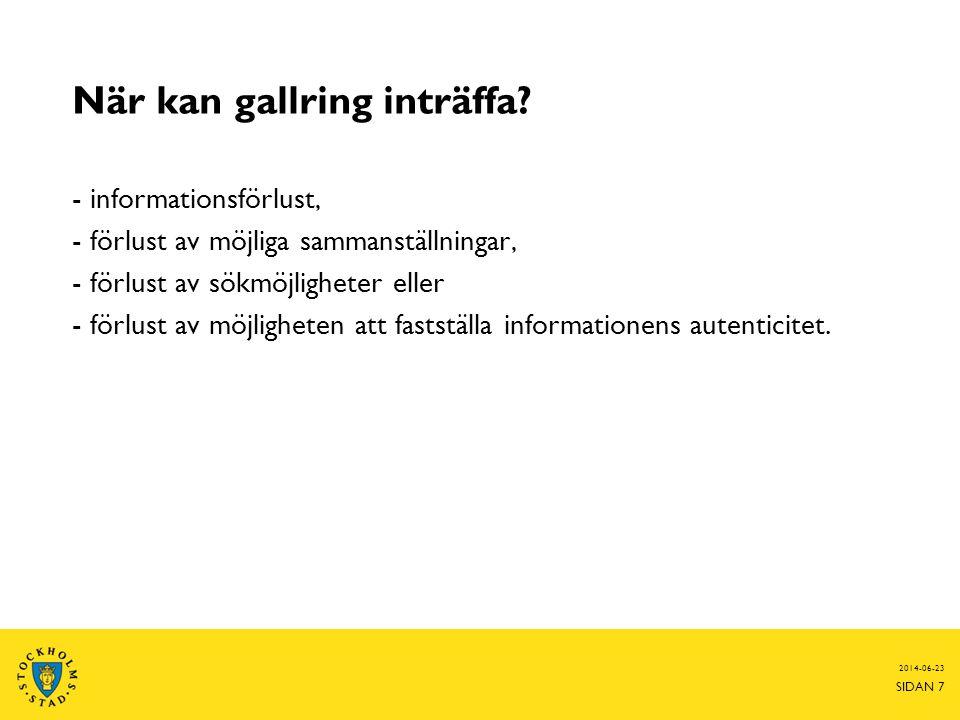 2014-06-23 SIDAN 7 När kan gallring inträffa? - informationsförlust, - förlust av möjliga sammanställningar, - förlust av sökmöjligheter eller - förlu