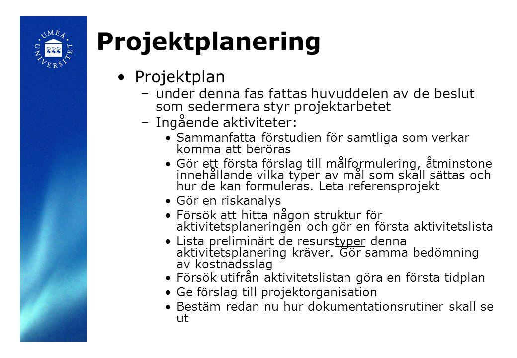 Projektplanering •Projektplan –under denna fas fattas huvuddelen av de beslut som sedermera styr projektarbetet –Ingående aktiviteter: •Sammanfatta fö