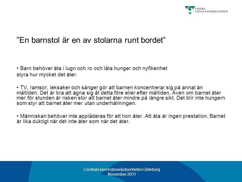 """Centrala barnhälsovårdsenheten Göteborg November 2011 """"En barnstol är en av stolarna runt bordet"""" • Barn behöver äta i lugn och ro och låta hunger och"""