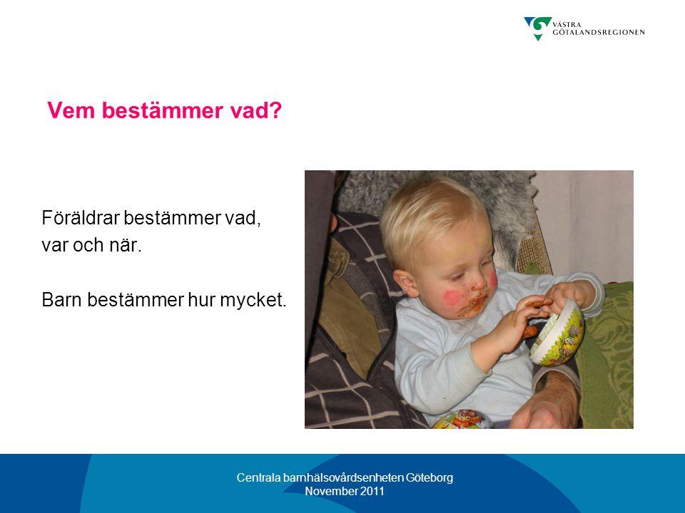 Centrala barnhälsovårdsenheten Göteborg November 2011 Vem bestämmer vad? Föräldrar bestämmer vad, var och när. Barn bestämmer hur mycket.