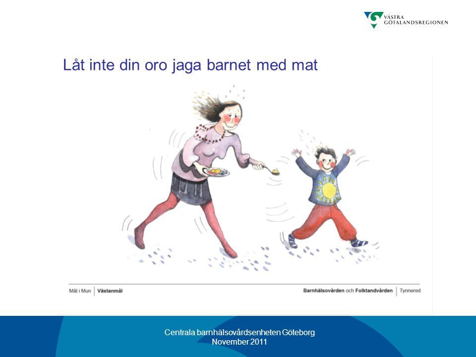 Centrala barnhälsovårdsenheten Göteborg November 2011 Låt inte din oro jaga barnet med mat