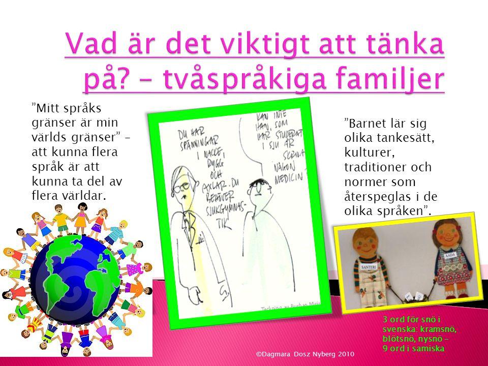 """""""Mitt språks gränser är min världs gränser"""" – att kunna flera språk är att kunna ta del av flera världar. """"Barnet lär sig olika tankesätt, kulturer, t"""