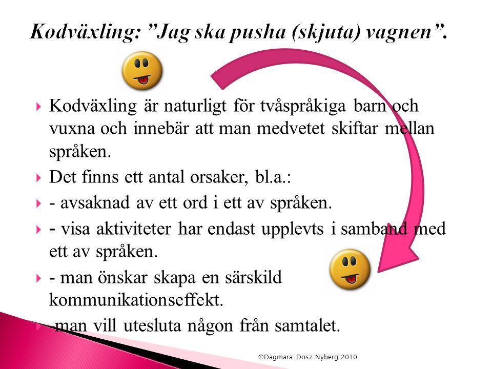  Kodväxling är naturligt för tvåspråkiga barn och vuxna och innebär att man medvetet skiftar mellan språken.  Det finns ett antal orsaker, bl.a.: 