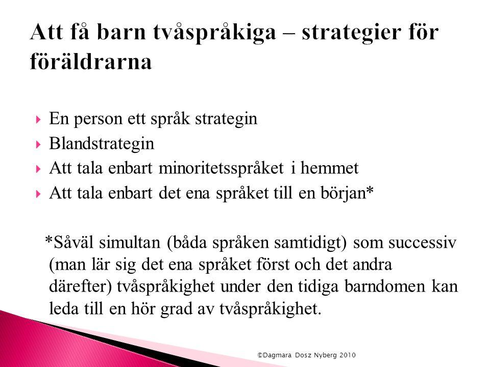  En person ett språk strategin  Blandstrategin  Att tala enbart minoritetsspråket i hemmet  Att tala enbart det ena språket till en början* *Såväl