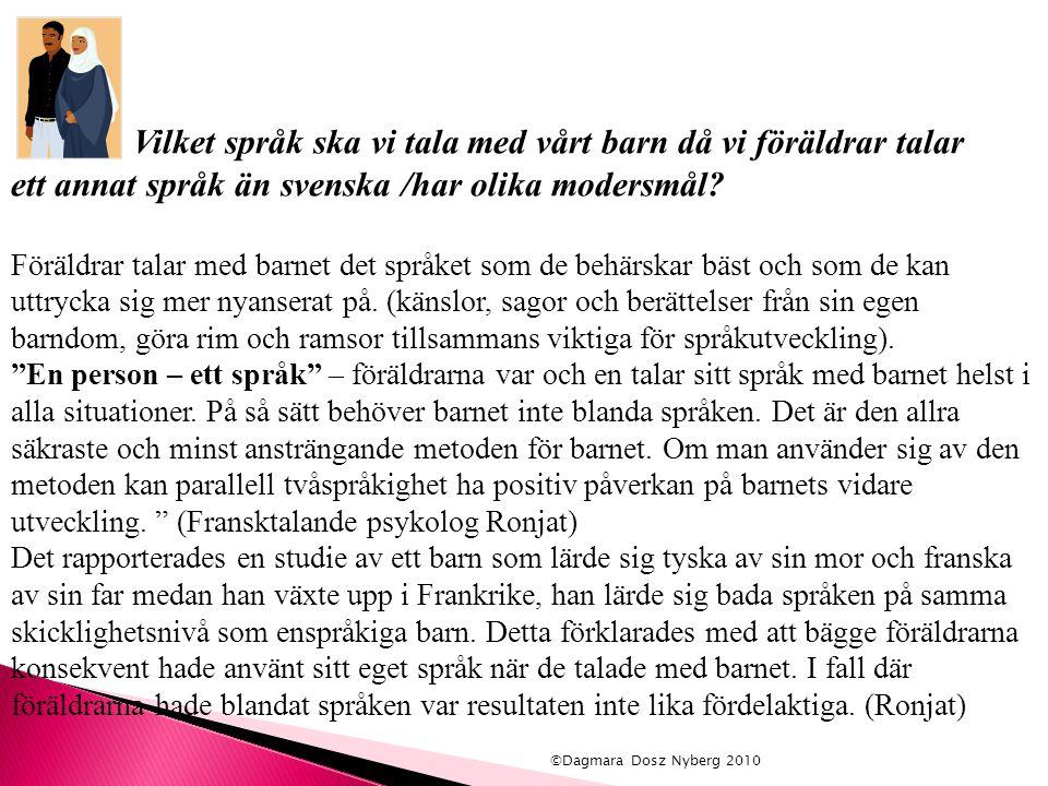 Vilket språk ska vi tala med vårt barn då vi föräldrar talar ett annat språk än svenska /har olika modersmål? Föräldrar talar med barnet det språket s