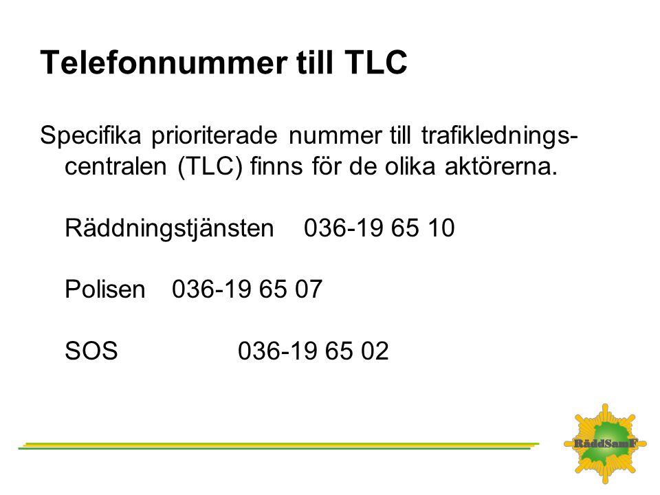 Telefonnummer till TLC Specifika prioriterade nummer till trafiklednings- centralen (TLC) finns för de olika aktörerna. Räddningstjänsten036-19 65 10