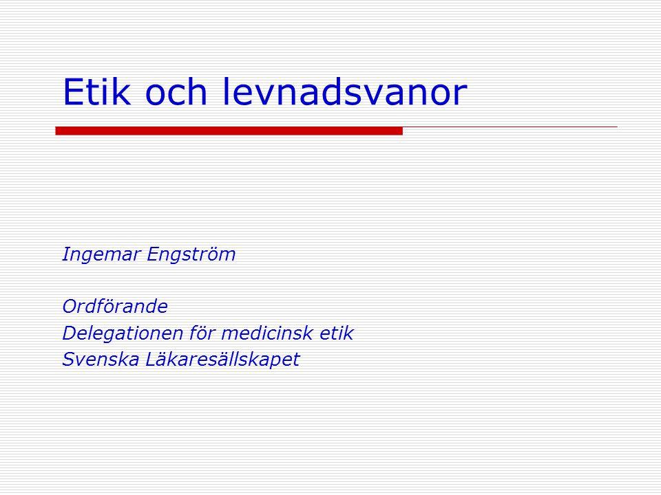 Etik och levnadsvanor Ingemar Engström Ordförande Delegationen för medicinsk etik Svenska Läkaresällskapet