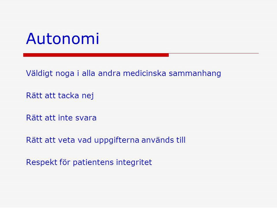 Autonomi Väldigt noga i alla andra medicinska sammanhang Rätt att tacka nej Rätt att inte svara Rätt att veta vad uppgifterna används till Respekt för