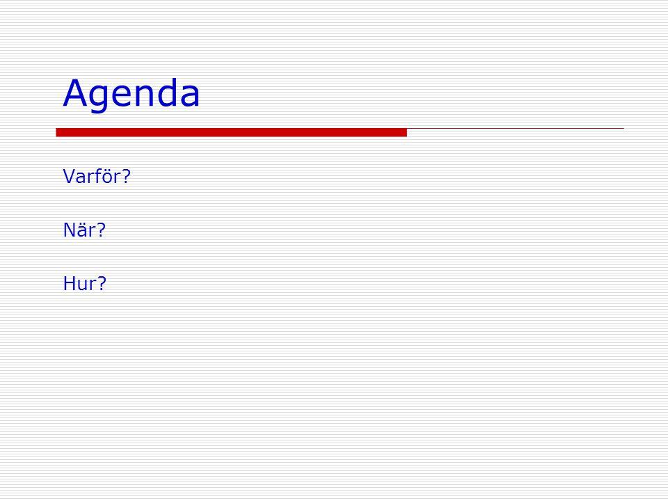 Agenda Varför? När? Hur?