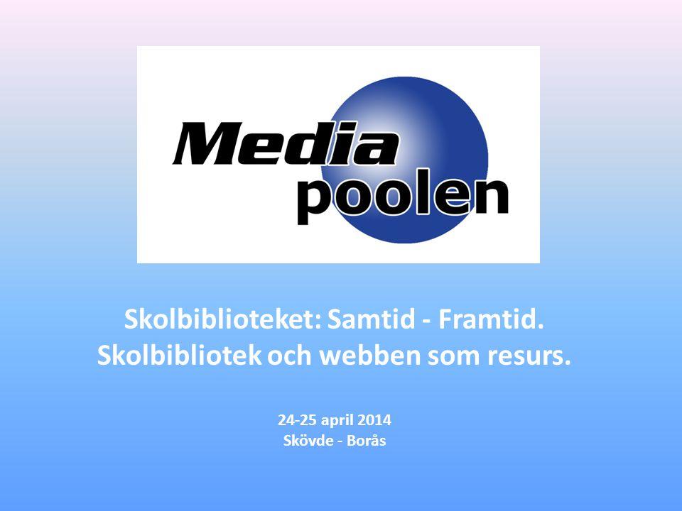 Skolbiblioteket: Samtid - Framtid. Skolbibliotek och webben som resurs. 24-25 april 2014 Skövde - Borås