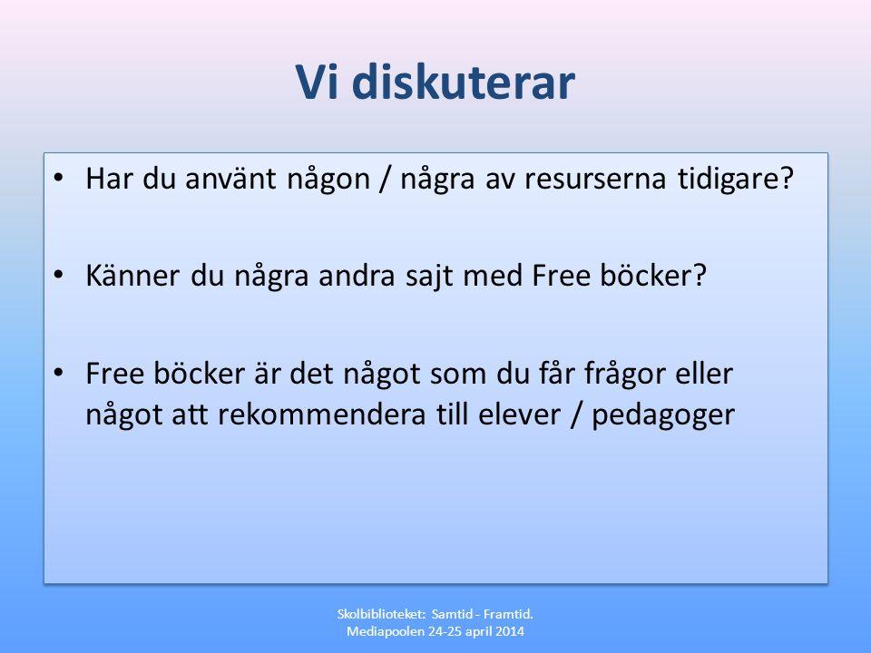 Vi diskuterar • Har du använt någon / några av resurserna tidigare? • Känner du några andra sajt med Free böcker? • Free böcker är det något som du få