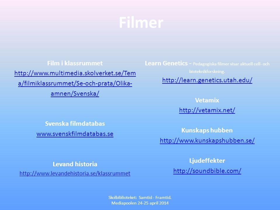 Filmer Skolbiblioteket: Samtid - Framtid. Mediapoolen 24-25 april 2014 Film i klassrummet http://www.multimedia.skolverket.se/Tem a/filmiklassrummet/S