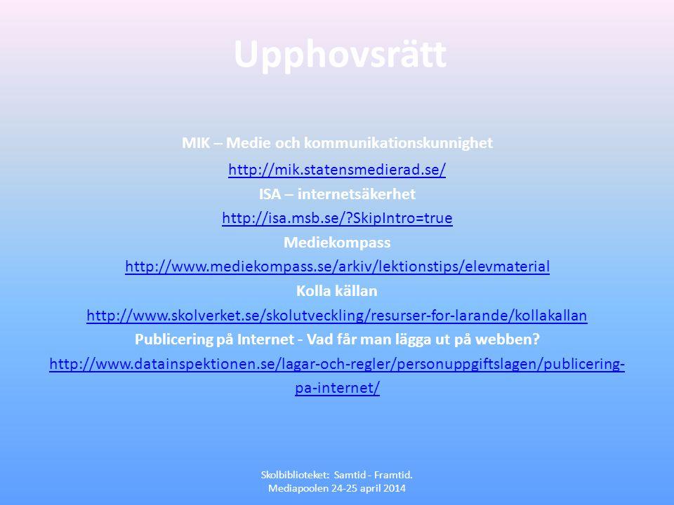 Upphovsrätt Skolbiblioteket: Samtid - Framtid. Mediapoolen 24-25 april 2014 MIK – Medie och kommunikationskunnighet http://mik.statensmedierad.se/ ISA