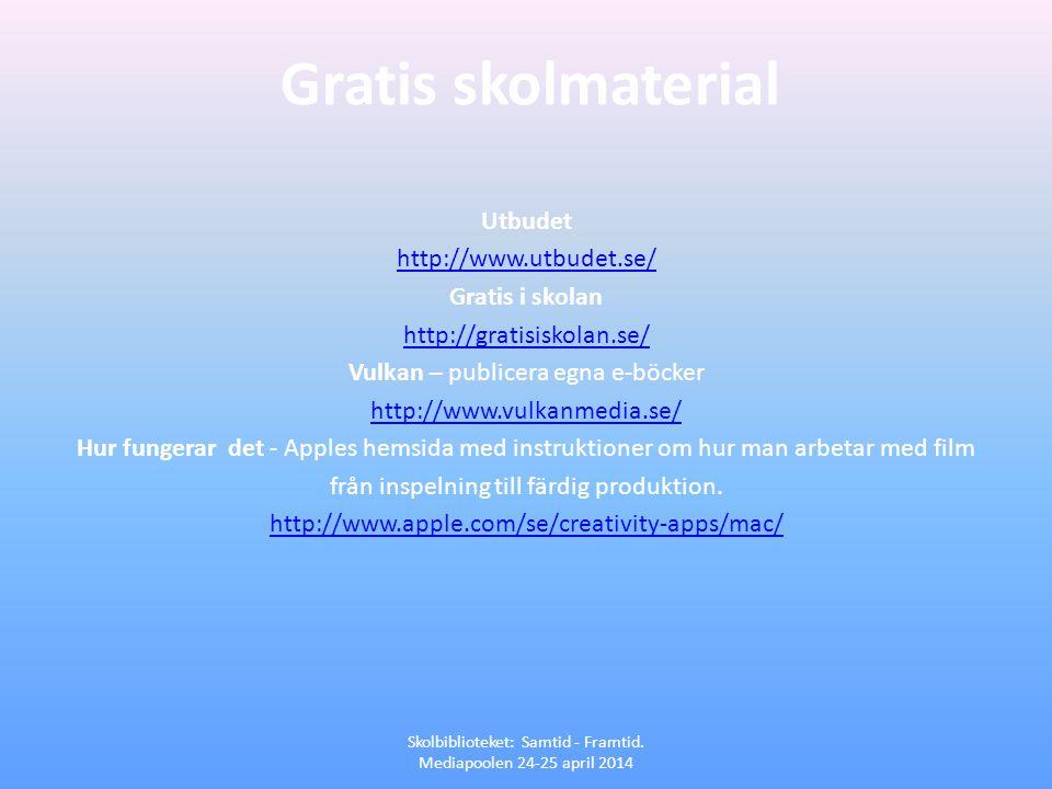 Gratis skolmaterial Skolbiblioteket: Samtid - Framtid. Mediapoolen 24-25 april 2014 Utbudet http://www.utbudet.se/ Gratis i skolan http://gratisiskola