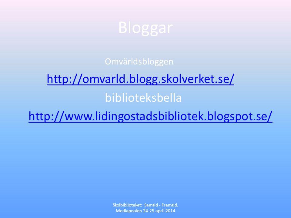 Bloggar Omvärldsbloggen http://omvarld.blogg.skolverket.se/ biblioteksbella http://www.lidingostadsbibliotek.blogspot.se/ Skolbiblioteket: Samtid - Fr