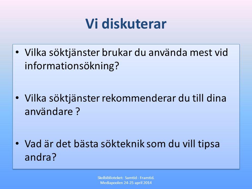 Vi diskuterar • Vilka söktjänster brukar du använda mest vid informationsökning? • Vilka söktjänster rekommenderar du till dina användare ? • Vad är d
