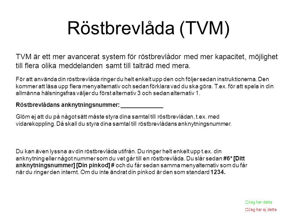 Röstbrevlåda (TVM) TVM är ett mer avancerat system för röstbrevlådor med mer kapacitet, möjlighet till flera olika meddelanden samt till talträd med mera.