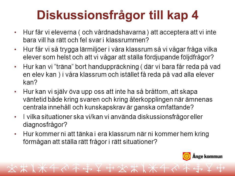 Diskussionsfrågor till kap 4 • Hur får vi eleverna ( och vårdnadshavarna ) att acceptera att vi inte bara vill ha rätt och fel svar i klassrummen? • H