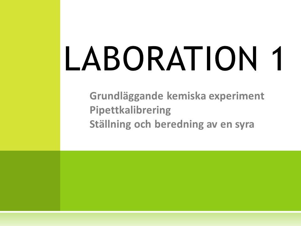 Grundläggande kemiska experiment Pipettkalibrering Ställning och beredning av en syra LABORATION 1