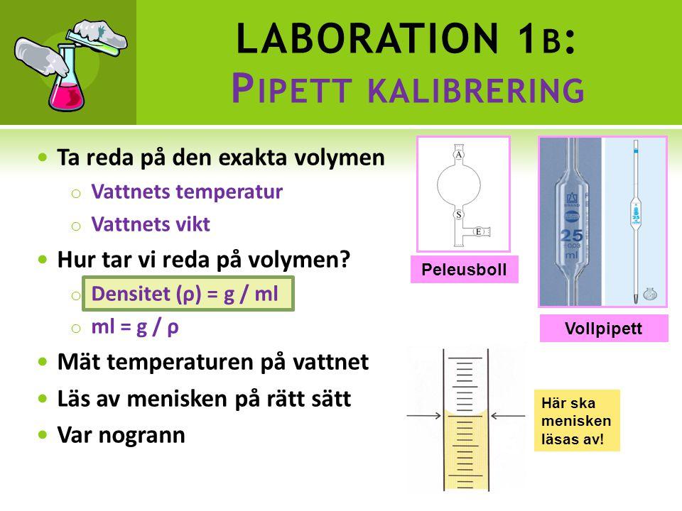  Ta reda på den exakta volymen o Vattnets temperatur o Vattnets vikt  Hur tar vi reda på volymen.
