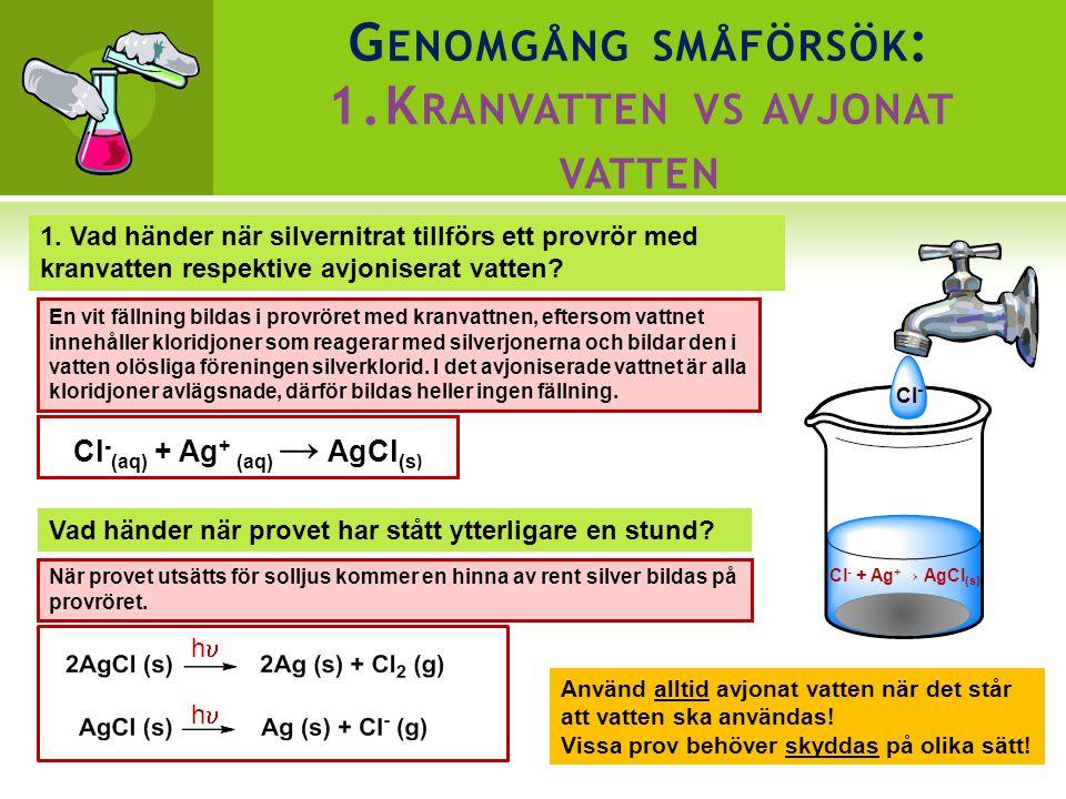 G ENOMGÅNG SMÅFÖRSÖK : 1.K RANVATTEN VS AVJONAT VATTEN Cl - Cl - + Ag + → AgCl (s) 1.