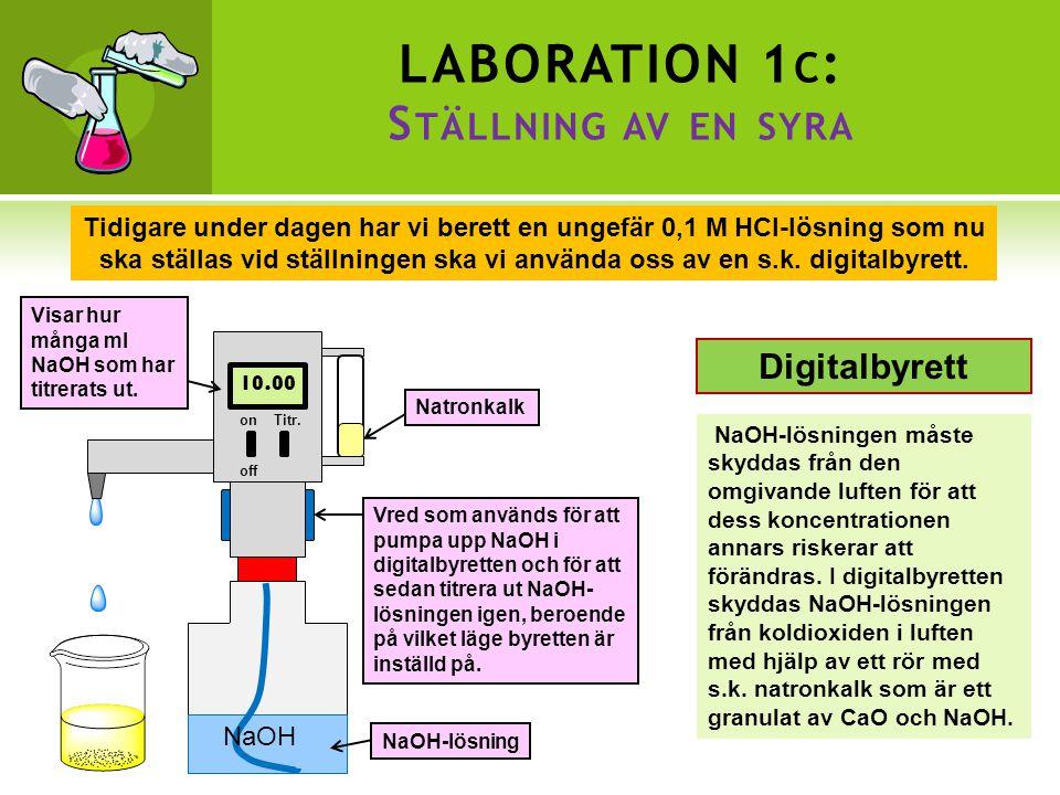 LABORATION 1 C : S TÄLLNING AV EN SYRA Tidigare under dagen har vi berett en ungefär 0,1 M HCl-lösning som nu ska ställas vid ställningen ska vi använda oss av en s.k.