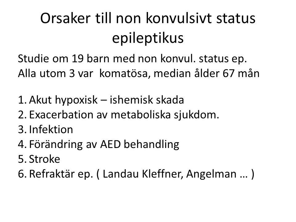 Orsaker till non konvulsivt status epileptikus Studie om 19 barn med non konvul. status ep. Alla utom 3 var komatösa, median ålder 67 mån 1.Akut hypox
