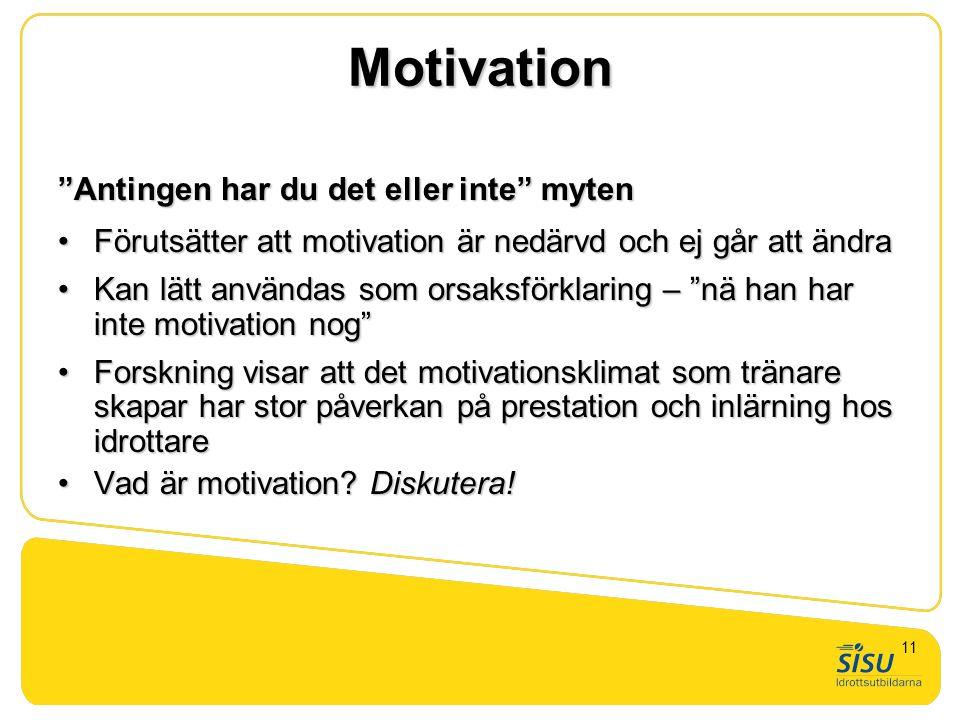 """Motivation """"Antingen har du det eller inte"""" myten •Förutsätter att motivation är nedärvd och ej går att ändra •Kan lätt användas som orsaksförklaring"""
