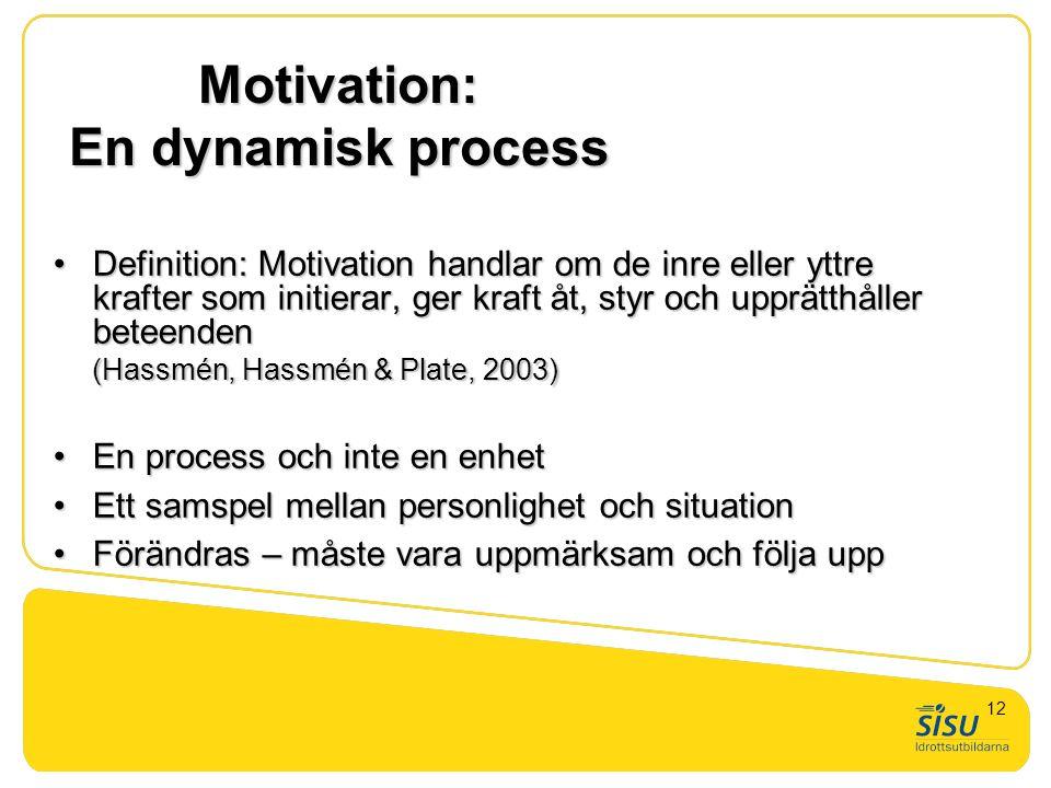 Motivation: En dynamisk process •Definition: Motivation handlar om de inre eller yttre krafter som initierar, ger kraft åt, styr och upprätthåller bet