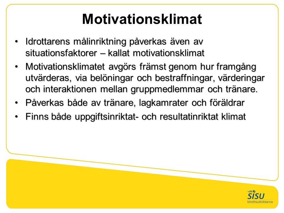Motivationsklimat •Idrottarens målinriktning påverkas även av situationsfaktorer – kallat motivationsklimat •Motivationsklimatet avgörs främst genom h