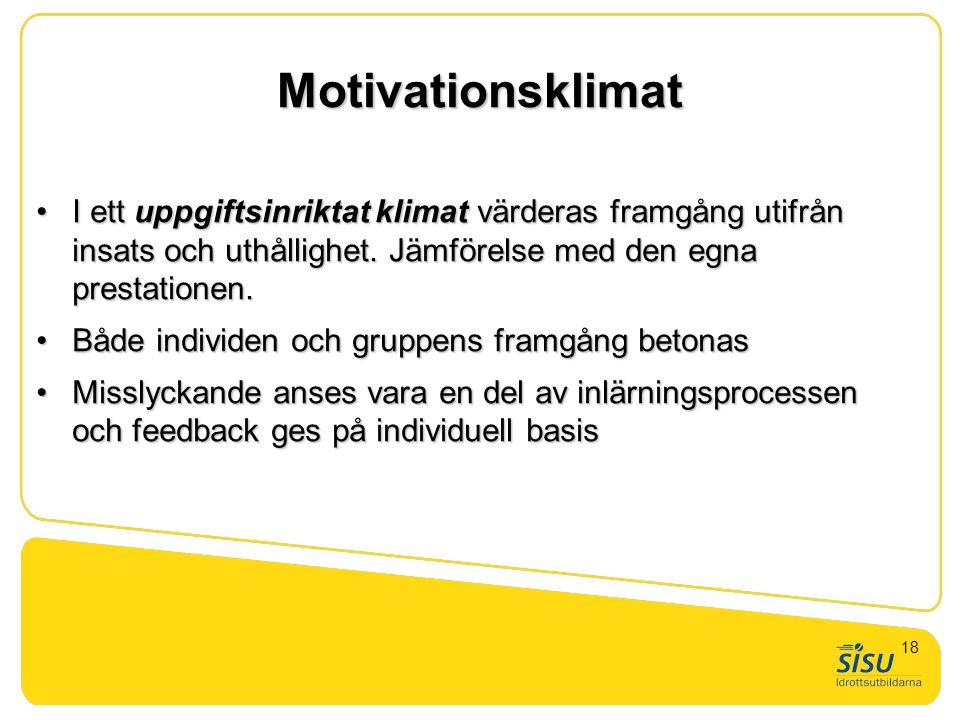 Motivationsklimat •I ett uppgiftsinriktat klimat värderas framgång utifrån insats och uthållighet. Jämförelse med den egna prestationen. •Både individ
