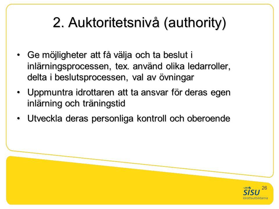 2. Auktoritetsnivå (authority) •Ge möjligheter att få välja och ta beslut i inlärningsprocessen, tex. använd olika ledarroller, delta i beslutsprocess