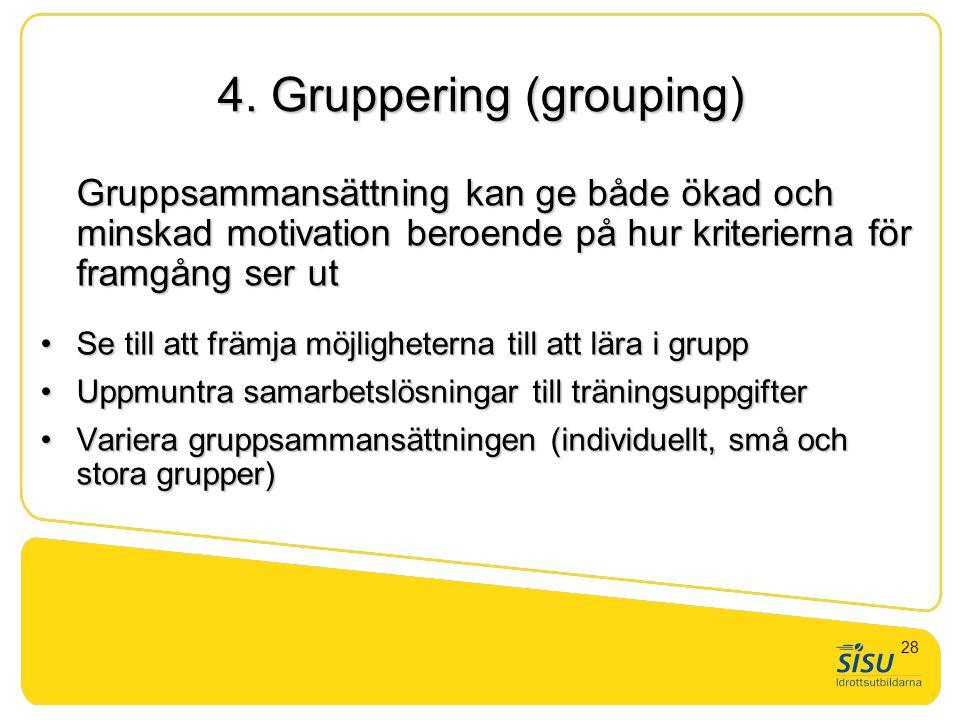 4. Gruppering (grouping) Gruppsammansättning kan ge både ökad och minskad motivation beroende på hur kriterierna för framgång ser ut •Se till att främ