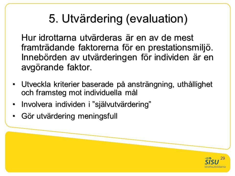 5. Utvärdering (evaluation) Hur idrottarna utvärderas är en av de mest framträdande faktorerna för en prestationsmiljö. Innebörden av utvärderingen fö