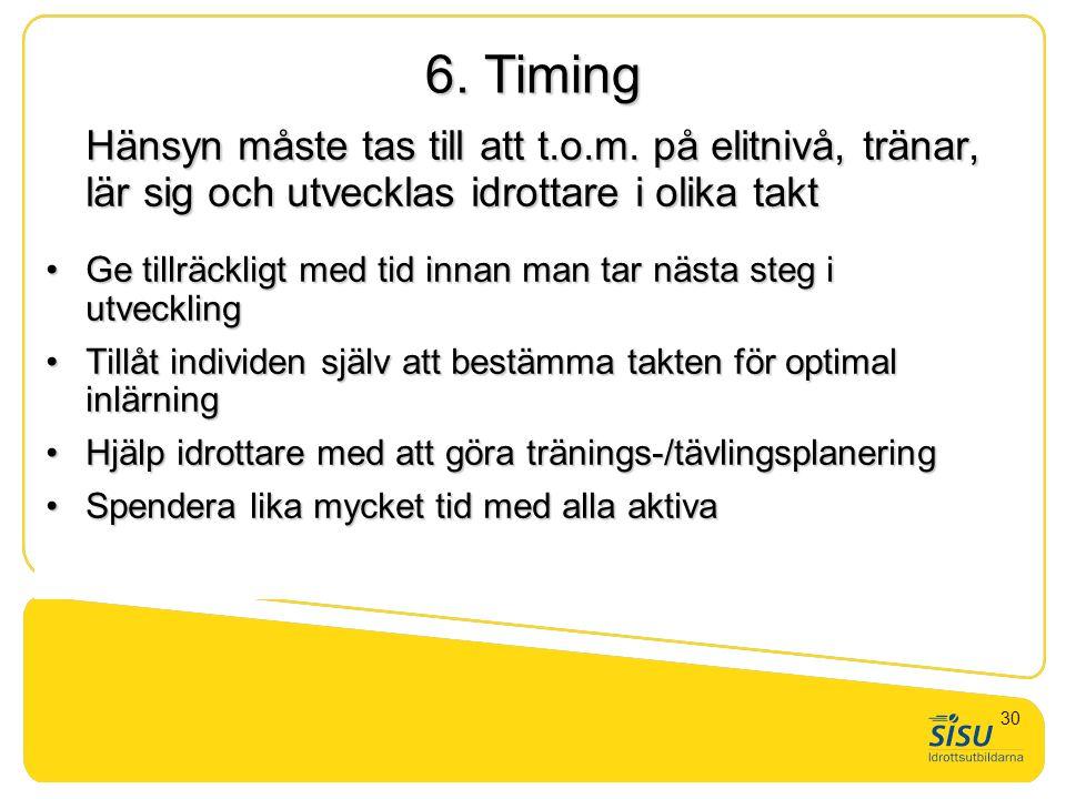 6. Timing Hänsyn måste tas till att t.o.m. på elitnivå, tränar, lär sig och utvecklas idrottare i olika takt •Ge tillräckligt med tid innan man tar nä