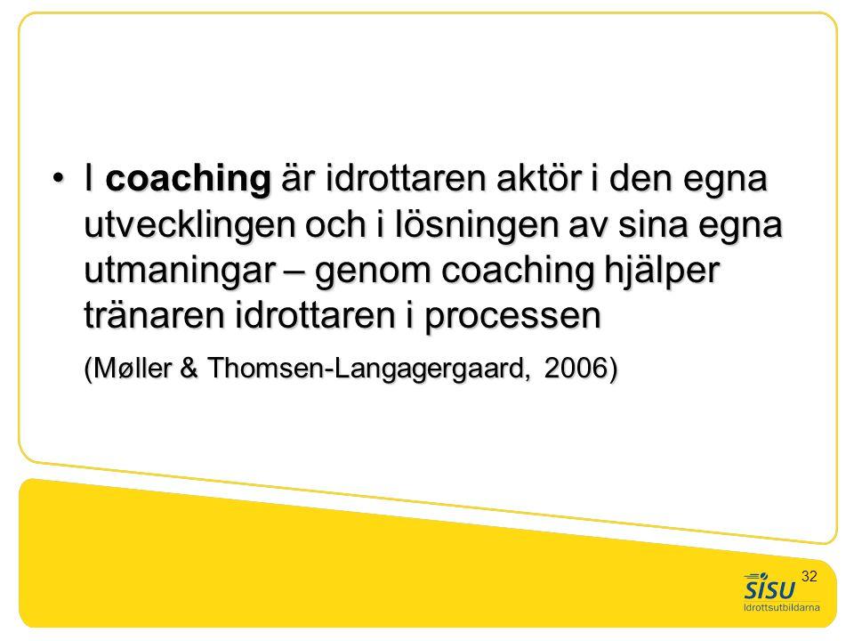 •I coaching är idrottaren aktör i den egna utvecklingen och i lösningen av sina egna utmaningar – genom coaching hjälper tränaren idrottaren i process