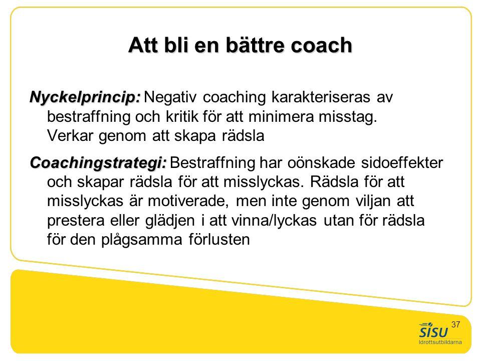 Att bli en bättre coach Nyckelprincip: Nyckelprincip: Negativ coaching karakteriseras av bestraffning och kritik för att minimera misstag. Verkar geno