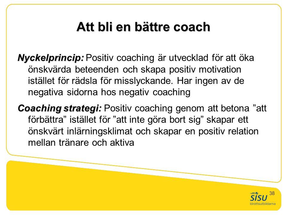 Att bli en bättre coach Nyckelprincip: Nyckelprincip: Positiv coaching är utvecklad för att öka önskvärda beteenden och skapa positiv motivation istäl