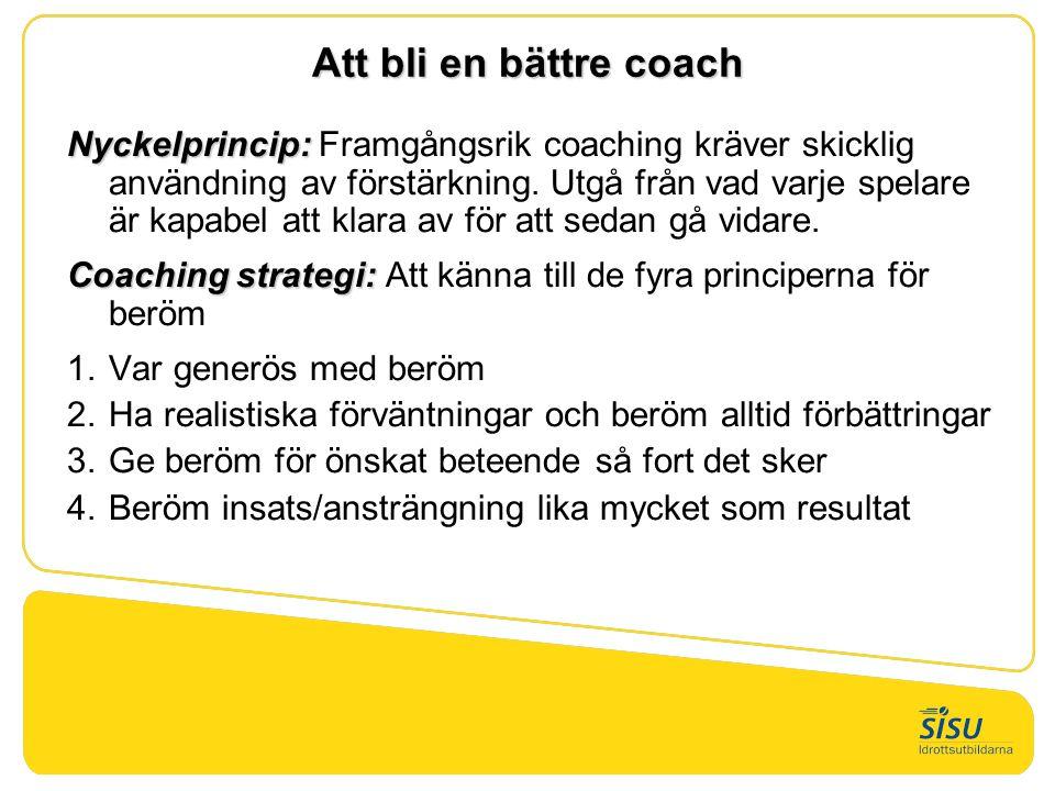Att bli en bättre coach Nyckelprincip: Nyckelprincip: Framgångsrik coaching kräver skicklig användning av förstärkning. Utgå från vad varje spelare är
