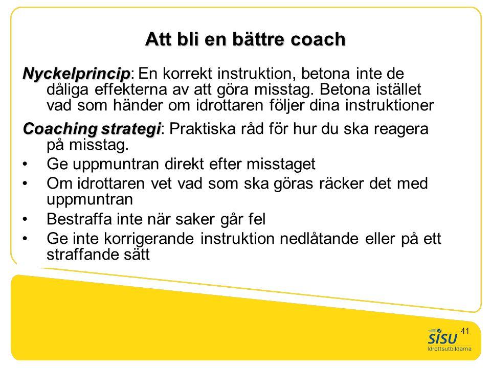 Att bli en bättre coach Nyckelprincip Nyckelprincip: En korrekt instruktion, betona inte de dåliga effekterna av att göra misstag. Betona istället vad