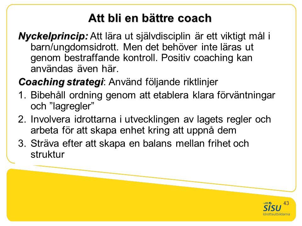 Att bli en bättre coach Nyckelprincip: Nyckelprincip: Att lära ut självdisciplin är ett viktigt mål i barn/ungdomsidrott. Men det behöver inte läras u